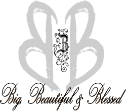 Big, Beautiful & Blessed
