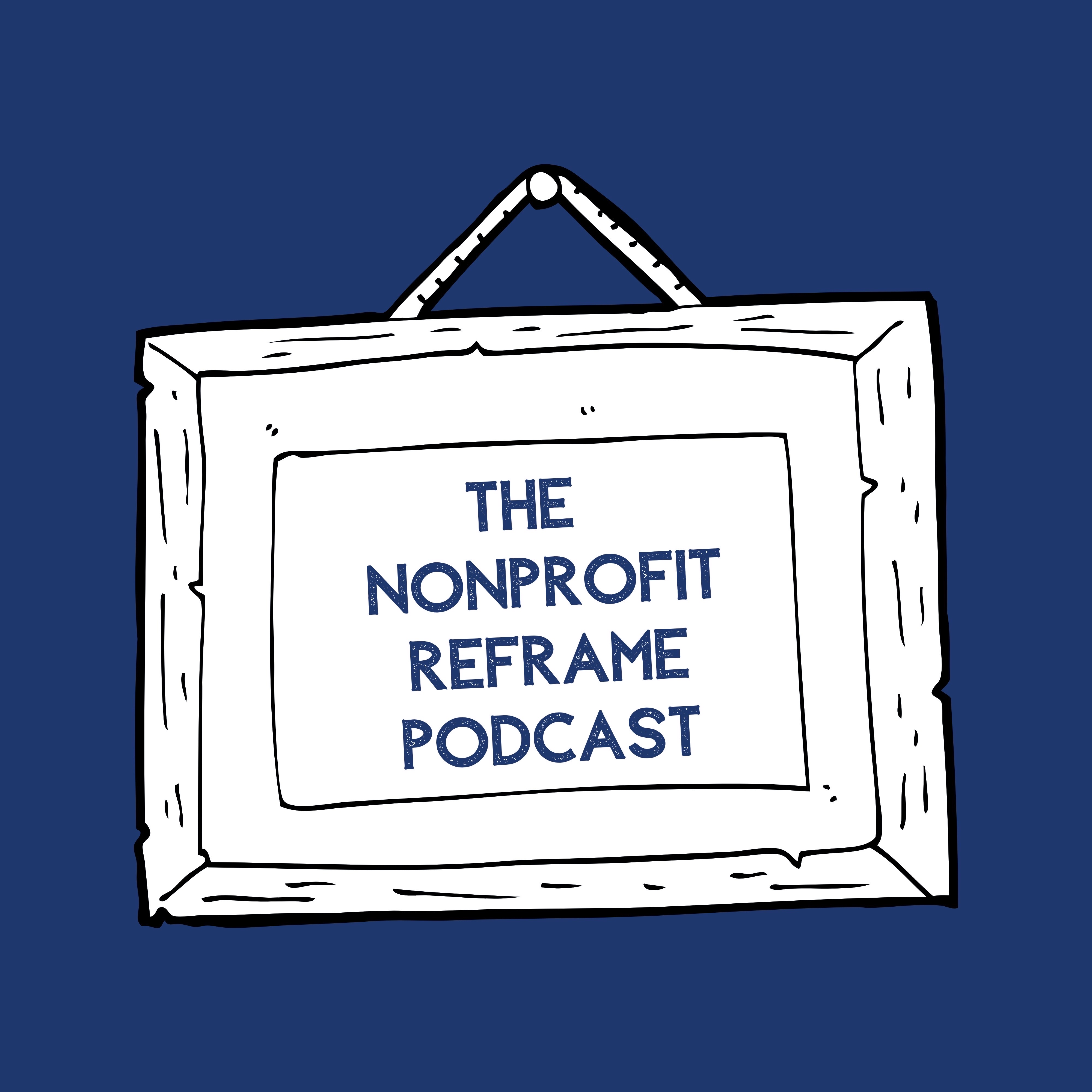 The Nonprofit Reframe Podcast